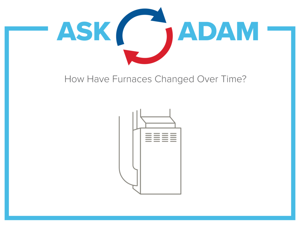 How Have Furnaces Changed Over Time Ask Adam Official Hvac Old Payne Furnace Wiring Diagram Mchenry Heating Installation Crystal Lake
